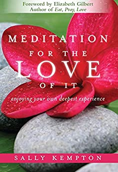 Meditation for the Love of It: Enjoying Your Own Deepest Experience by [Kempton, Sally]