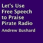Let's Use Free Speech to Praise Pirate Radio | Andrew Bushard