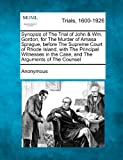 Synopsis of the Trial of John and Wm. Gordon, for the Murder of Amasa Sprague, Before the Supreme Court of Rhode Island, with the Principal Witnesses In, Anonymous, 1275080200