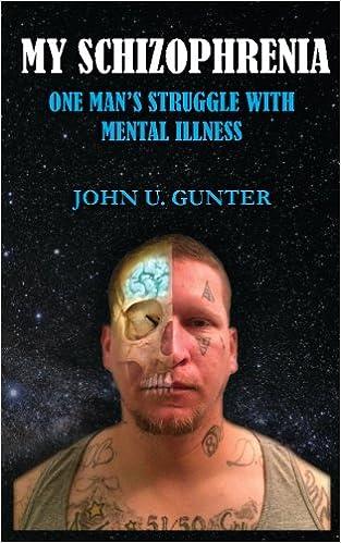 My Schizophrenia: One Man's Struggles With Mental Illness