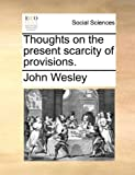 Thoughts on the Present Scarcity of Provisions, John Wesley, 1170467296