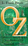 The Oz Series: The Complete Collection of 24 Books: Including the Lost Books of Oz, Illustrated and Annotated