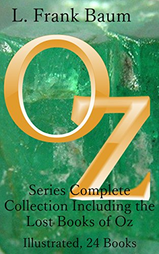 The Oz Series: The Complete Collection of 24 Books: Including the Lost Books of Oz, Illustrated and Annotated (Oz Collection)