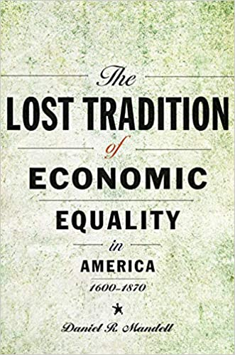 The Lost Tradition of Economic Equality in America, 1600–1870: Mandell,  Daniel R.: 9781421437118: Amazon.com: Books