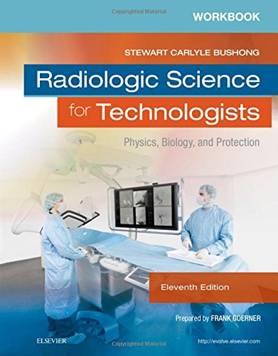 Workbook for Radiologic Science for Technologists: Physics, Biology, and Protection, 11e