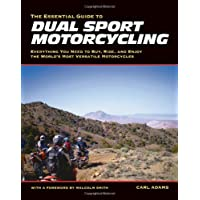The Essential Guide to Dual Sport Motorcycling: Everything You Need to Buy, Ride, and Enjoy the World's Most Versatile Motor