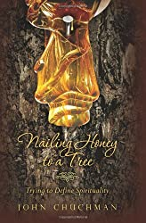Nailing Honey to a Tree: Trying to Define Spirituality