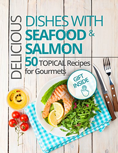 Delicious dishes with Seafood & Salmon. 50 topical recipes for gourmets. by Daniel  Hall