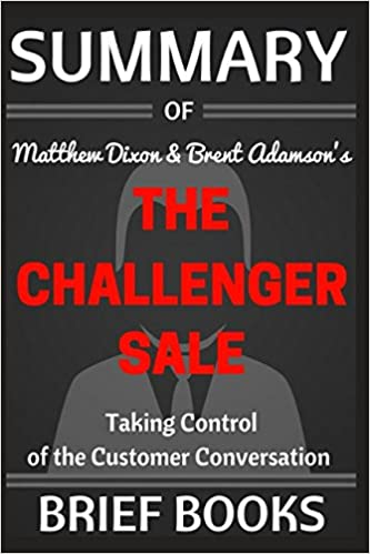 Amazon summary of matthew dixon and brent adamsons the summary of matthew dixon and brent adamsons the challenger sale taking control of the customer conversation fandeluxe Image collections