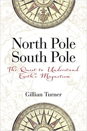 South Pole The Quest to Understand Earths Magnetism North Pole