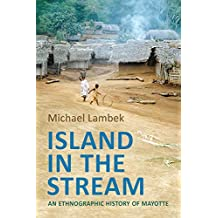 Island in the Stream: An Ethnographic History of Mayotte (Anthropological Horizons)