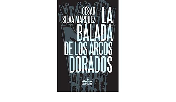 La Balada De Los Arcos Dorados Silva Cesar 9786074111606 Books Amazon Ca