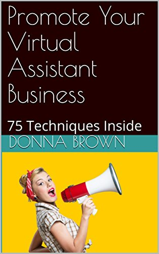 Promote Your Virtual Assistant Business: 75 Techniques Inside