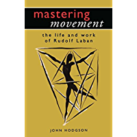 Mastering Movement: The Life and Work of Rudolf Laban (Theatre Arts (Routledge Paperback)) book cover