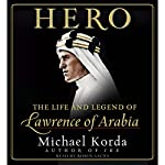 Hero: The Life and Legend of Lawrence of Arabia | Michael Korda