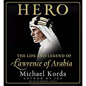 Hero: The Life and Legend of Lawrence of Arabia Audiobook by Michael Korda Narrated by Robin Sachs