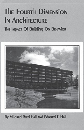 The Fourth Dimension in Architecture The Impact of Building on Behavior Eero Saarinens Administrative Center for Deere and Company [Mildred Reed Hall - Edward T. Hall] (Tapa Blanda)
