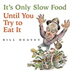 It's Only Slow Food Until You Try to Eat It: Misadventures of a Suburban Hunter-Gatherer | Bill Heavey