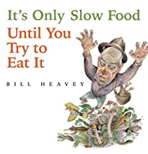 It's Only Slow Food Until You Try to Eat It: Misadventures of a Suburban Hunter-Gatherer Audiobook by Bill Heavey Narrated by Bill Heavey