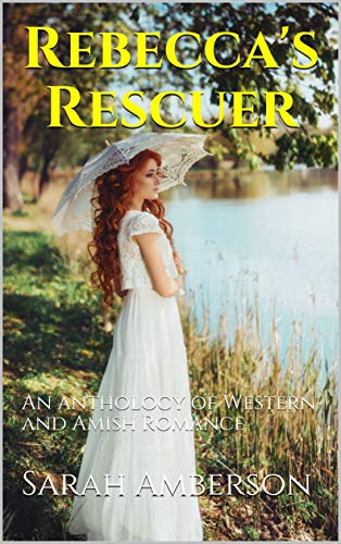 Rebecca's Rescuer: An anthology of Western and Amish Romance by [Amberson, Sarah]