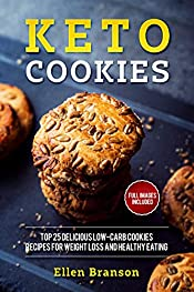 Keto Cookies: Top 25 Delicious Low-Carb Cookies Recipes for Weight Loss and Healthy Eating (Keto Recipes Book 2)