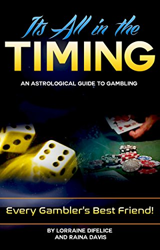 Its All In The Timing! An Astrological Guide to Gambling: Every Gambler's Best Friend