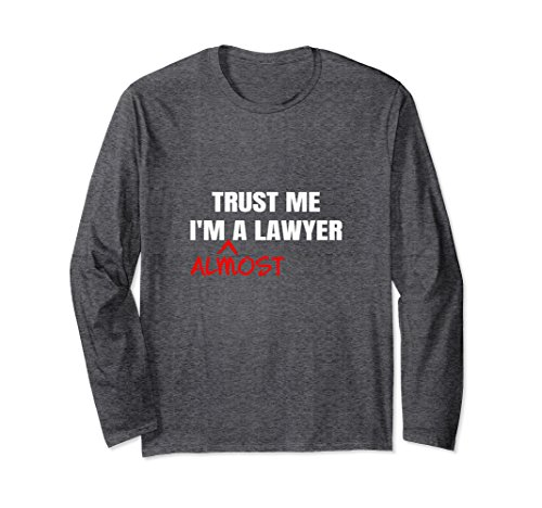 Unisex Trust Me I'm Almost A Lawyer Future Gift Long Sleeve Shirt Small Dark - Campus Representative