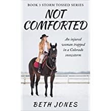 Not Comforted: An injured woman trapped in a Colorado snowstorm (Storm Tossed Book 3)