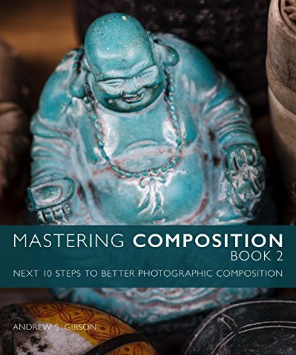B.O.O.K Mastering Composition Book 2: Next Ten Steps To Better Photographic Composition (Mastering Photograp<br />P.P.T