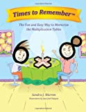 Times to Remember, the Fun and Easy Way to Memorize the Multiplication Tables, Sandra J. Warren, 0983658005
