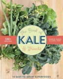 Book of Kale and Friends, The: 14 Easy-to-Grow Superfoods with 130+ Recipes