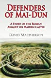Front cover for the book Defenders of Mai-dun: A Story of the Roman Assault on Maiden Castle by David Macpherson