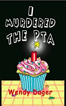 I Murdered the PTA (A Daphne Lee-Lee Misadventure Book 1) by [Dager, Wendy]