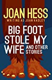 Big Foot Stole My Wife: And Other Stories