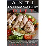 Anti Inflammatory Diet: How To End Chronic Pain Forever and Heal Your Body Naturally (delicious anti-inflammatory recipe cookbook with 14 day meal plan)