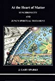 At the Heart of Matter: Synchronicity and Jung's Spiritual Testament (Studies in Jungian Psychology by Jungian Analysts)