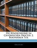 Die Beweistheorie Im Canonischen Process. 2. Besonderer Teil, Carl Gross, 1142413632