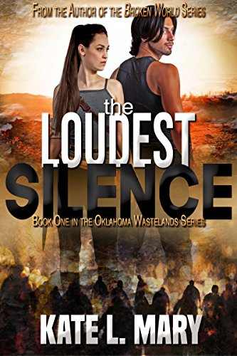 The Loudest Silence: A Post-Apocalyptic Zombie Novel (Oklahoma Wastelands Book 1) by [Mary, Kate L.]