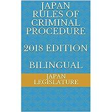 Japan Rules of Criminal Procedure 2018 Edition BILINGUAL