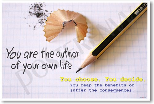 Classroom Motivational Poster - You Are the Author of Your Own Life. You Choose. You Decide. You Reap the Benefits or Suffer the Consequences.