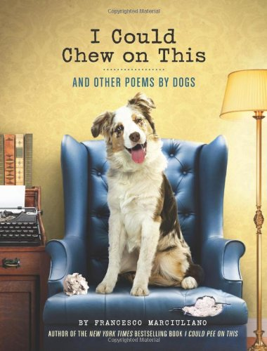 I Could Chew on This And Other Poems by Dogs