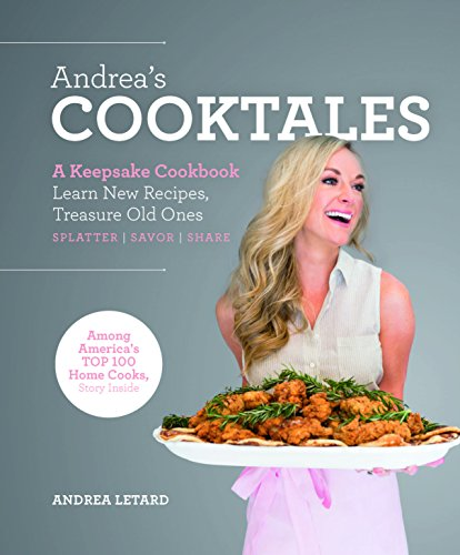 Andrea's Cooktales: A Keepsake Cookbook. Learn New Recipes, Treasure Old Ones by Andrea LeTard