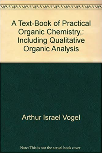 A Text Book Of Practical Organic Chemistry Including Qualitative Analysis Arthur Israel Vogel Amazon Books