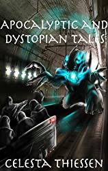 Apocalyptic and Dystopian Tales (Celesta's Science Fiction Short Stories Book 3)