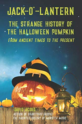 Jack-O'-Lantern: The Strange History of the Halloween Pumpkin from Ancient Times to the Present