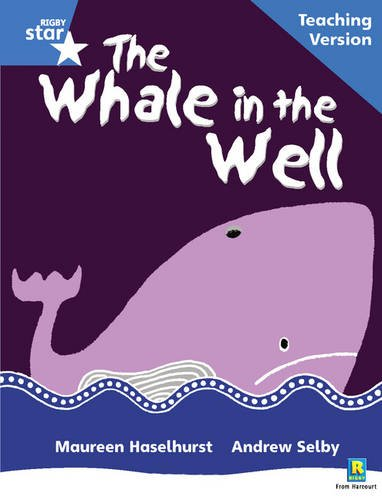 Read Online Rigby Star Phonic Guided Reading Blue Level: The Whale in the Well Teaching Version (Star Phonics Opportunity Readers) pdf epub