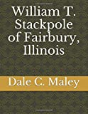 img - for William T. Stackpole of Fairbury, Illinois book / textbook / text book
