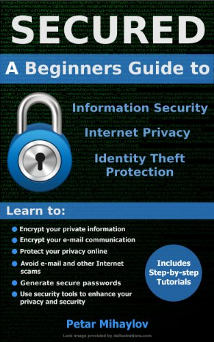 SECURED: A Beginners Guide to Information Security, Internet Privacy, and  Identity Theft Protection
