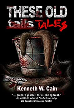 These Old Tales (Short speculative dark fiction stories): A Collection of Dark Fiction by [Cain, Kenneth W.]