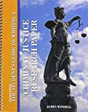 The Student's Guide to Writing a Criminal Justice Research Paper, Windell, James, 1465234349